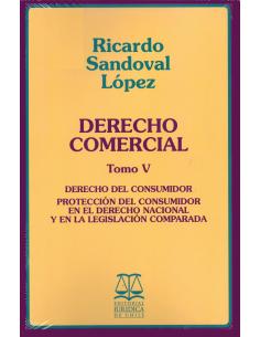 DERECHO COMERCIAL - TOMO V - Derecho del consumidor, protección de consumidor en el derecho nacional y en la legisl.comparada