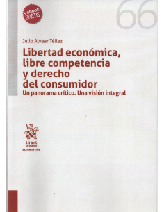 LIBERTAD ECONÓMICA, LIBRE COMPETENCIA Y DERECHO DEL CONSUMIDOR - Un panorama crítico. Una visión integral