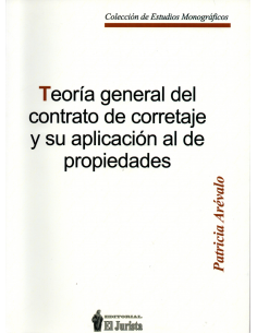 TEORÍA GENERAL DEL CONTRATO DE CORRETAJE Y SU APLICACIÓN AL DE PROPIEDADES