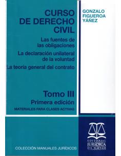 CURSO DE DERECHO CIVIL - TOMO III - Las fuentes de las obligaciones, la declaración unilateral de la voluntad y...