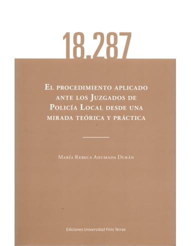 EL PROCEDIMIENTO APLICADO ANTE LOS JUZGADOS DE POLICÍA LOCAL DESDE UNA MIRADA TEÓRICA Y PRÁCTICA