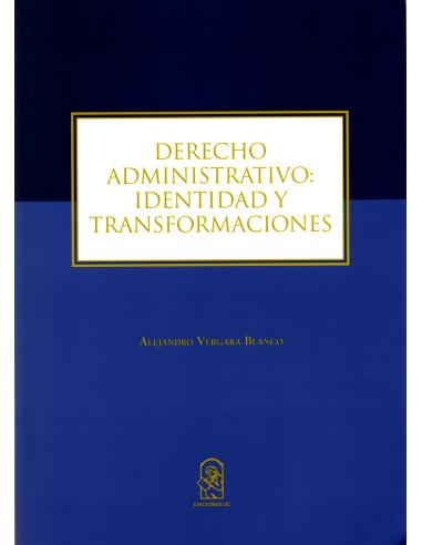 DERECHO ADMINISTRATIVO: IDENTIDAD Y TRANSFORMACIONES