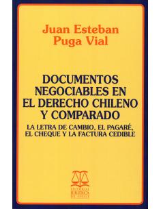 DOCUMENTOS NEGOCIABLES EN EL DERECHO CHILENO Y COMPARADO - LA LETRA DE CAMBIO, EL PAGARÉ, EL CHEQUE Y LA FACTURA CEDIBLE