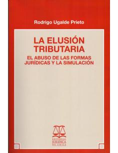 LA ELUSIÓN TRIBUTARIA - El Abuso de las Formas Jurídicas y la Simulación