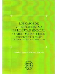 LOS CASOS DE VULNERACIONES A LA LIBERTAD SINDICAL COMETIDAS POR CHILE