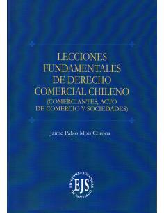 LECCIONES FUNDAMENTALES DE DERECHO COMERCIAL CHILENO (Comerciantes, acto de comercio y sociedades)