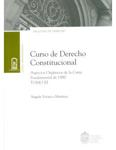 CURSO DE DERECHO CONSTITUCIONAL - TOMO III- Aspectos orgánicos de la Carta Fundamental de 1980