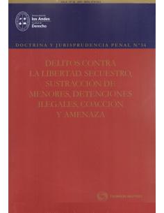 DOCTRINA Y JURISPRUDENCIA PENAL N° 36 - Delitos contra la libertad. Secuestro, Sustracción de menores, Detenciones ilegales...