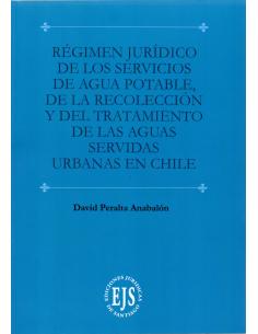 RÉGIMEN JURÍDICO DE LOS SERVICIOS DE AGUA POTABLE, DE LA RECOLECCIÓN Y DEL TRATAMIENTO DE LAS AGUAS SERVIDAS URBANAS EN CHILE