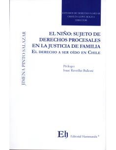 EL NIÑO: SUJETO DE DERECHOS PROCESALES EN LA JUSTICIA DE FAMILIA. El Derecho a Ser Oído en Chile