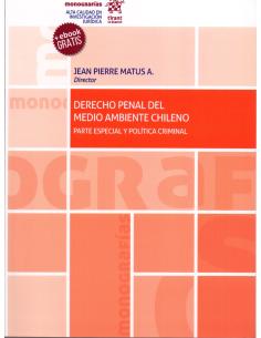 DERECHO PENAL DEL MEDIO AMBIENTE CHILENO. Parte Especial y Política Criminal