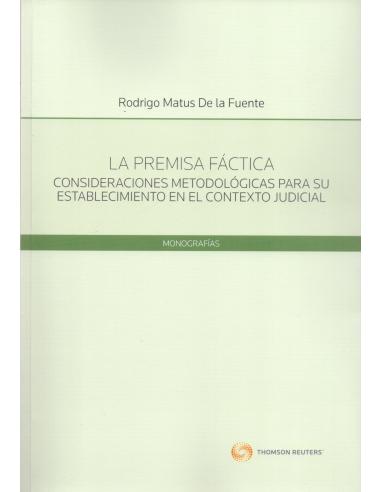 LA PREMISA FÁCTICA. Consideraciones Metodológicas para su Establecimiento en el Contexto Judicial