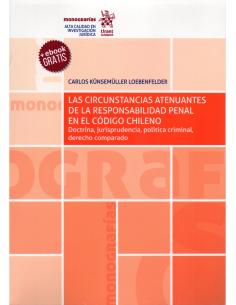 LAS CIRCUNSTANCIAS ATENUANTES DE LA RESPONSABILIDAD PENAL EN EL CÓDIGO CHILENO