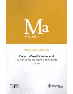 DERECHO PENAL - PARTE GENERAL - EL DELITO DE ACCIÓN DOLOSO E IMPRUDENTE - TOMO II