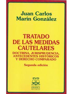 TRATADO DE LAS MEDIDAS CAUTELARES. Doctrina, jurisprudencia, antecedentes históricos y Derecho comparado