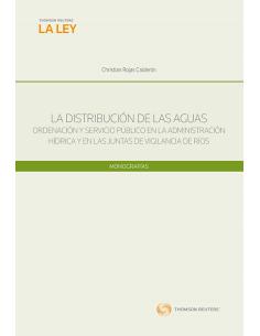 LA DISTRIBUCIÓN DE LAS AGUAS - Ordenación y servicio público en la administración hídrica y en las juntas de vigilancia de ríos
