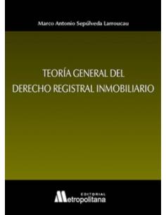 TEORÍA GENERAL DEL DERECHO REGISTRAL INMOBILIARIO