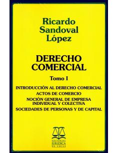 DERECHO COMERCIAL - TOMO I - Introducción al Derecho Comercial, actos de comercio, noción general de empresa, etc.