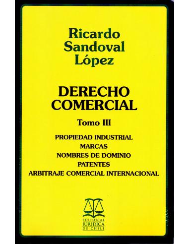 DERECHO COMERCIAL - TOMO III - Propiedad industrial marcas, normas de dominio, patentes y arbitraje comercial internacional