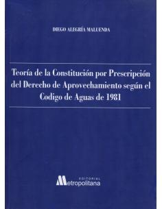 TEORÍA DE LA CONSTITUCIÓN POR PRESCRIPCIÓN DEL DERECHO DE APROVECHAMIENTO SEGÚN EL CÓDIGO DE AGUAS DE 1981